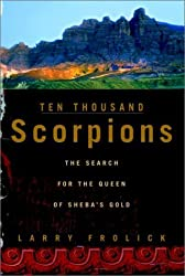 Ten Thousand Scorpions: The Search for the Queen of Sheba's Gold by Larry Frolick (2002-04-30)