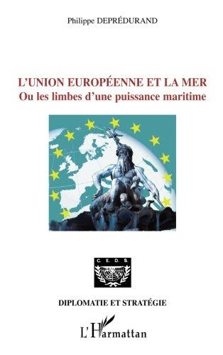 L'Union européenne et la mer: Ou les limbes d'une puissance maritime