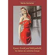Kunst, Erotik und Bildsymbolik: Die Stärken der weiblichen Energie