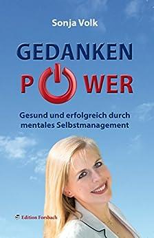 Gedankenpower: Gesund und erfolgreich durch mentales Selbstmanagement