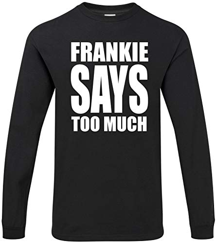 304a0cc7 ... Men or Ladies · Frankie Says Too Much Unisex Long Sleeve t-Shirt
