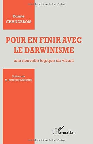 Pour en finir avec le darwinisme : Une nouvelle logique du vivant