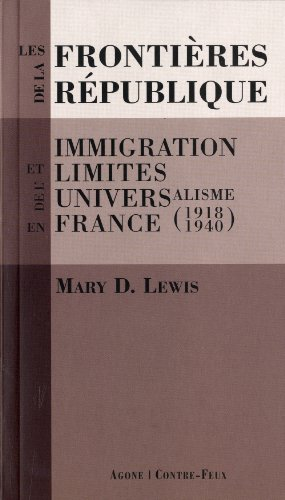 Les frontières de la République : Immigration et limites de l'universalisme en France (1918-1940) par Mary D. Lewis
