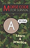 Morse Code For Survival: Learn Morse Code Everywhere, Letters And Numbers