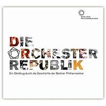 Die Orchesterrepublik: Ein Streifzug durch die Geschichte der Berliner Philharmoniker