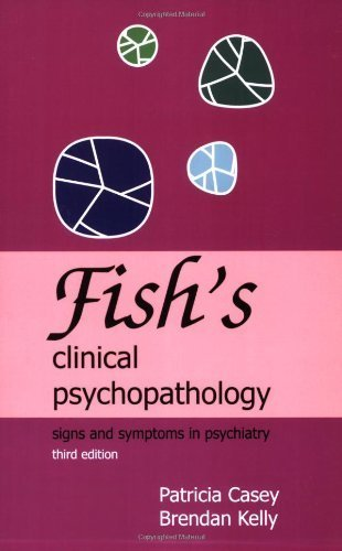 Fish's Clinical Psychopathology: Signs and Symptoms in Psychiatry by Patricia R. Casey (2007-01-15)