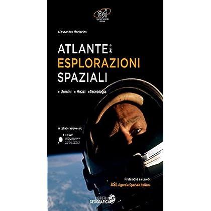 Atlante Delle Esplorazioni Spaziali: Uomini, Missioni, Tecnologie