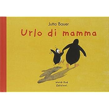 Urlo Di Mamma. Ediz. Illustrata