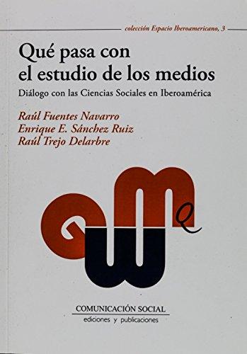 Qué pasa con el estudio de los medios: Diálogo con las Ciencias Sociales en Iberoamérica (Espacio Iberoamericano) de Raúl Fuentes Navarro (20 nov 2011) Tapa blanda
