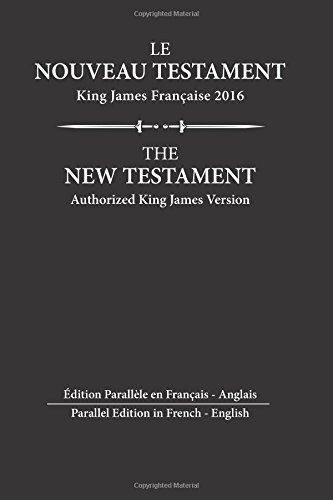 Le Nouveau Testament King James Francaise: Edition Parallèle en Français - English