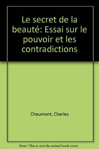 Le Secret de la beauté : Essai sur le pouvoir et les contradictions