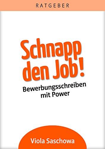 Schnapp den Job!: Bewerbungsschreiben mit Power