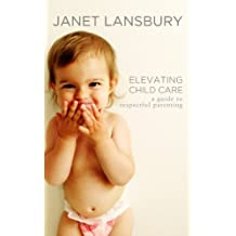 Elevating Child Care: A Guide To Respectful Parenting (English Edition)