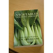 Vegetables for Small Gardens by Joy Larkcom (1995-02-13)