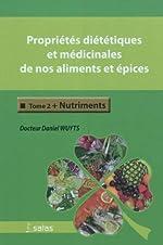 Propriétés diététiques et médicinales de nos aliments et épices - Tome 2, Nutriments de Daniel Wuyts