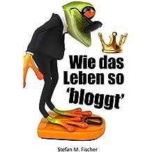 Wie das Leben so bloggt: (Kurzprosa)
