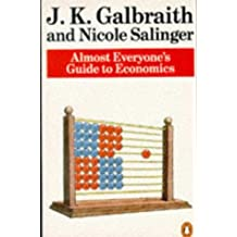 Almost Everyone's Guide to Economics (Penguin business) by John Kenneth Galbraith (1990-09-27)