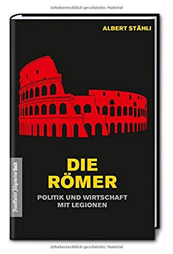 Die Römer: Politik und Wirtschaft mit Legionen