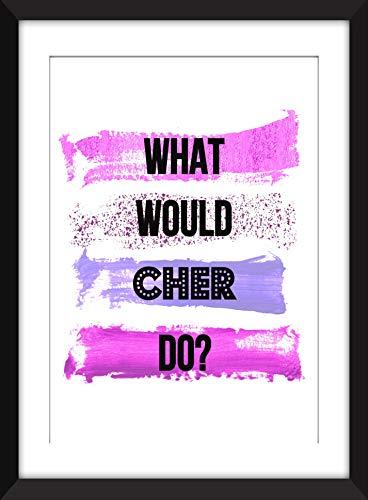 What Would Cher Do? - Unframed Print/Unframed Imprim