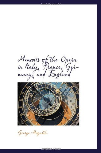 Memoirs of the Opera in Italy, France, Germany, and England by George Hogarth (2009-01-27)