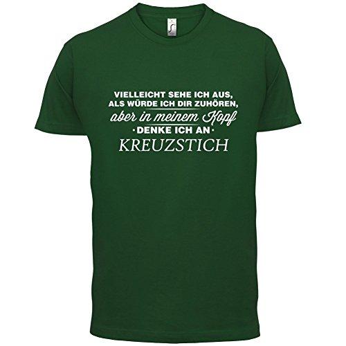 Vielleicht sehe ich aus als würde ich dir zuhören aber in meinem Kopf denke ich an Kreuzstich - Herren T-Shirt - 13 Farben Flaschengrün