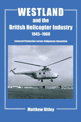 Westland and the British Helicopter Industry, 1945-1960: Licensed Production versus Indigenous Innovation (Studies in Air Power) por Matthew R.H. Uttley