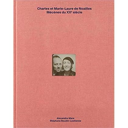 Charles et Marie-Laure de Noailles. Mécènes du XXe siècle