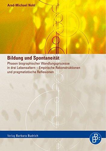 Bildung und Spontaneität: Phasen biografischer Wandlungsprozesse in drei Lebensaltern. Empirische Rekonstruktionen und pragmatistische Reflexionen