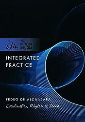 Integrated Practice: Coordination, Rhythm & Sound by Pedro de Alcantara (2011-07-08)