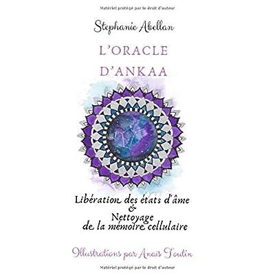 L'oracle d'Ankaa: le guide: Libération des etats d'âme & Nettoyage de la mémoire cellulaire