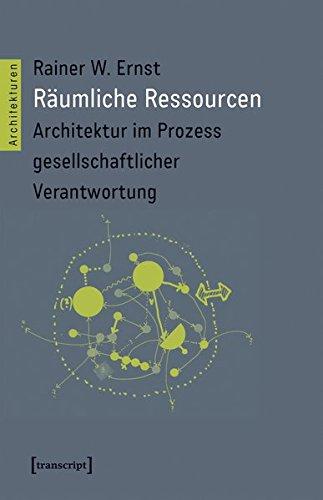 Räumliche Ressourcen: Architektur im Prozess gesellschaftlicher Verantwortung (Architekturen)