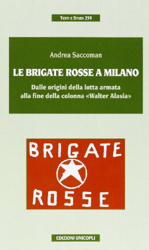 Le Brigate Rosse a Milano. Dalle origini della lotta armata alla fine della colonna «Walter Alasia»