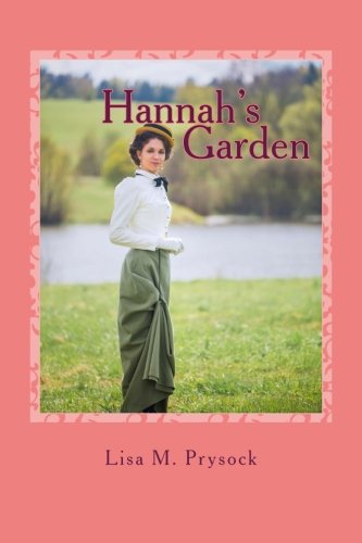 Hannah's Garden: A Turn of the Century Love Story: Volume 1 (The Victorian Christian Heritage Series)