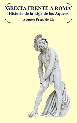 Grecia frente a Roma: Historia de la Liga de los Aqueos.