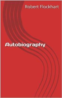 Autobiography Of Robert Flockhart (English Edition) di [Flockhart, Robert]