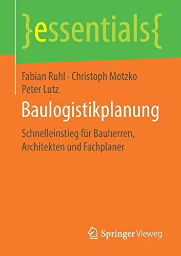 Baulogistikplanung: Schnelleinstieg für Bauherren, Architekten und Fachplaner (essentials)