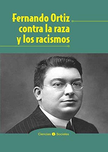 Fernando Ortiz contra la raza y los racismos par Jesús Guanche