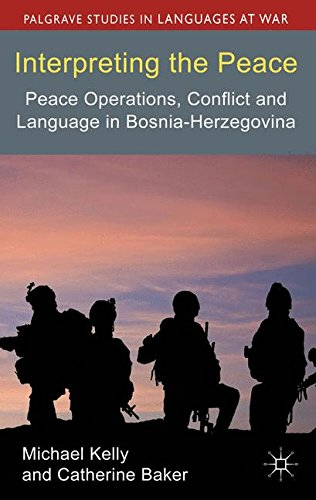Interpreting the Peace: Peace Operations, Conflict and Language in BosniaHerzegovina (Palgrave Studies in Languages at War)