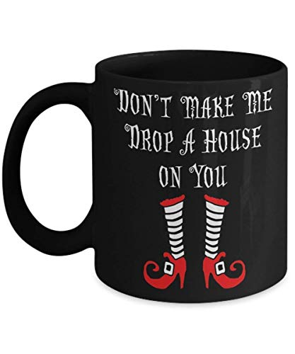 Don't Make Me Drop A House On You Witch - Funny Happy Halloween Day Coffee Mug Gift Coffee Cup Mugs - Halloween Great Gifts Idea for Her, Women, Mom,