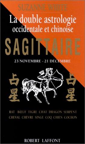 Sagittaire. La double astrologie occidentale et chinoise par Edmund White