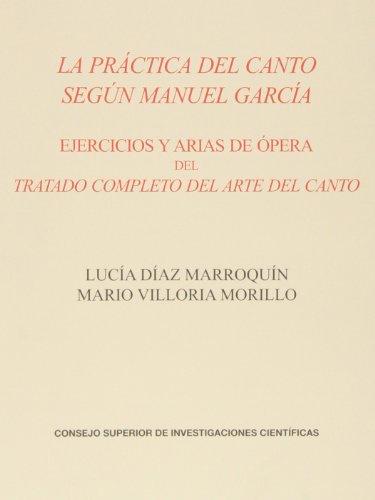 La práctica del canto según Manuel García: Ejercicios y arias de ópera del Tratado completo del arte del canto (Monumentos de la Música Española) por Lucía Díaz Marroquín