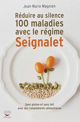 Réduire au silence 100 maladies avec le régime Seignalet par Jean-marie Magnien