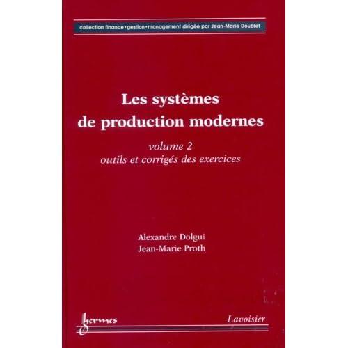 Les systèmes de production modernes, tome 2 : Outils et corrigés des exercices