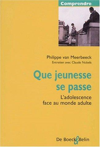 QUE JEUNESSE SE PASSE. L'adolescence face au monde adulte par Philippe Van Meerbeeck