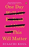 #4: One Day We'll All Be Dead and None of This Will Matter
