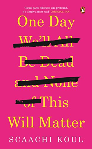 One Day We'll All Be Dead and None of This Will Matter [Paperback] [Jun 27, 2017] Scaachi Koul