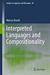 Interpreted Languages and Compositionality (Studies in Linguistics and Philosophy) by Marcus Kracht (2011-08-06)