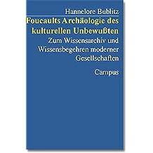 Foucaults Archäologie des kulturellen Unbewußten: Zum Wissensarchiv und Wissensbegehren moderner Gesellschaften