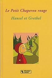 Le Petit Chaperon rouge ; Hansel et Grethel
