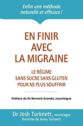 En finir avec la migraine: Le rgime sans sucre sans gluten pour ne plus souffrir